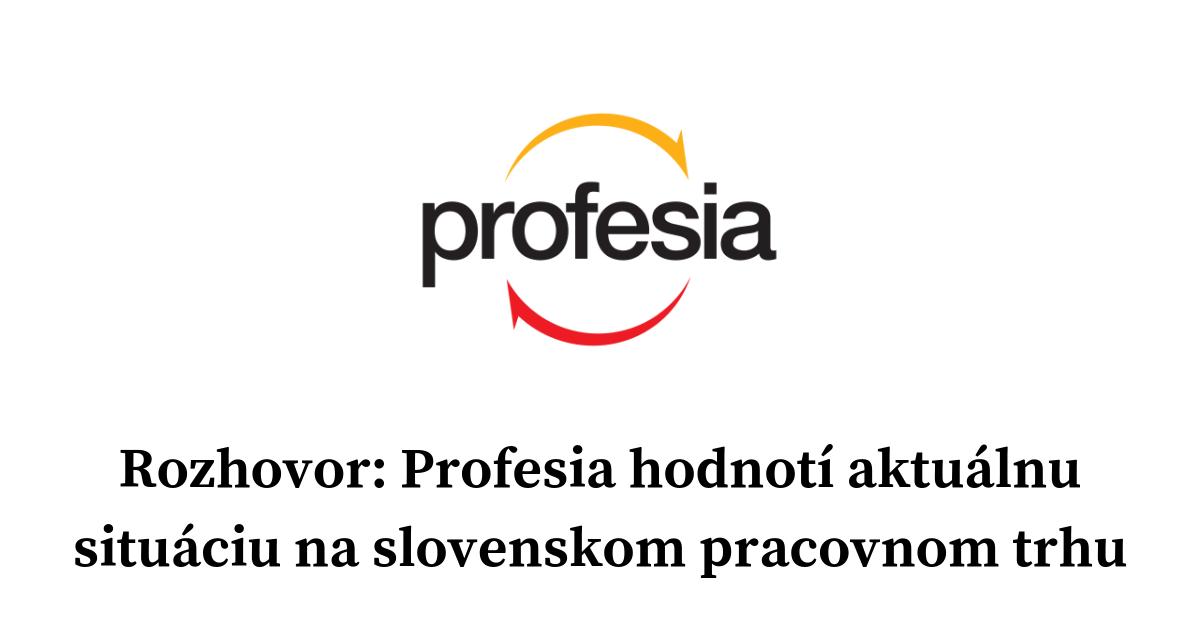 Profesia hodnoti aktualnu situaciu na slovenskom pracovnom trhu
